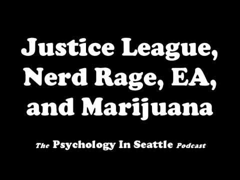 Justice League, Nerd Rage, EA, and Marijuana