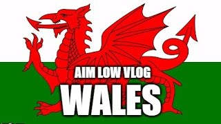 Aim Low Vlog #1 WALES!!!