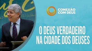 O Deus Verdadeiro na Cidade dos Deuses | Pr. Hernandes Dias Lopes