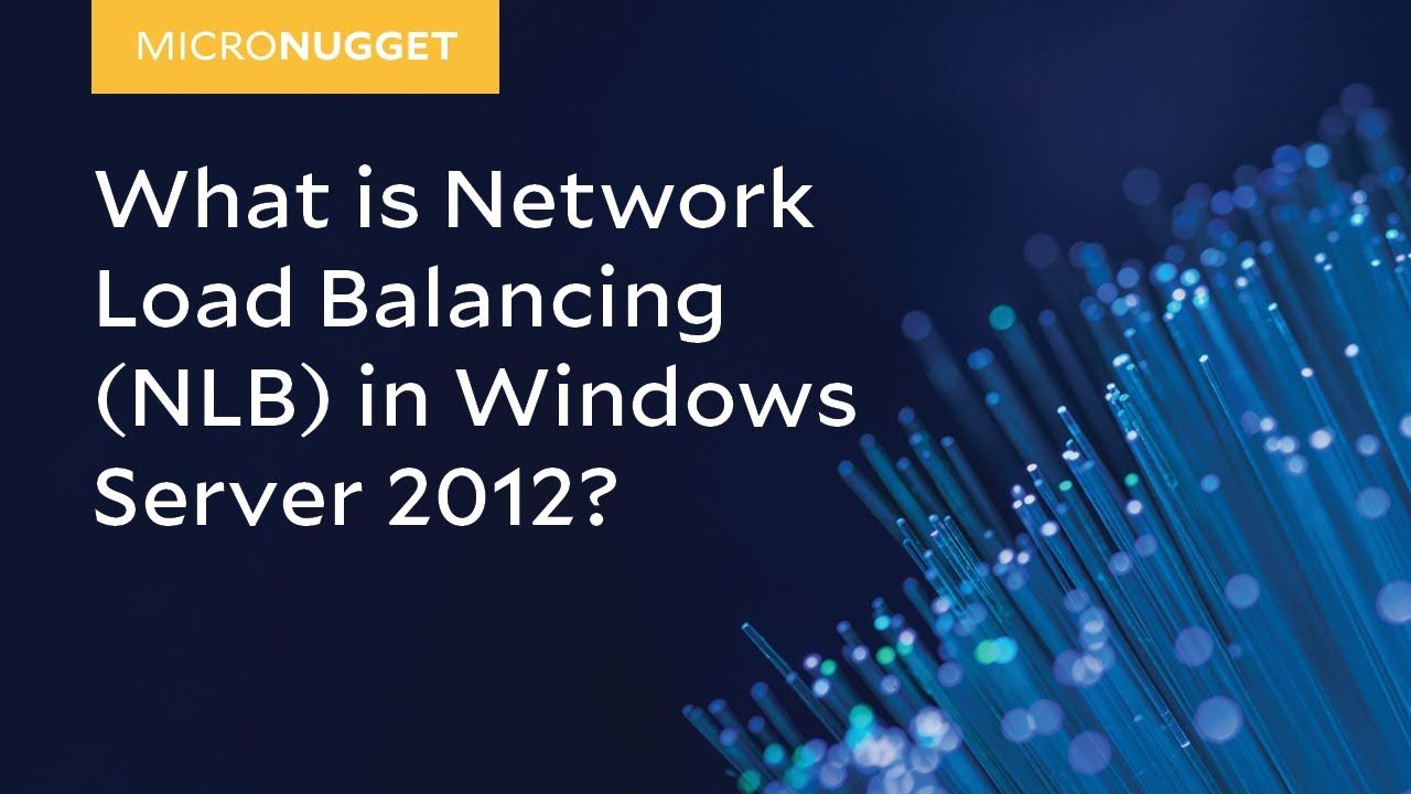 MicroNugget: What is Network Load Balancing (NLB) in Windows Server 2012?