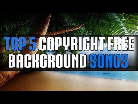 Top 5 Copyright free Background Songs (For Intro's, Montages, Background music etc.)