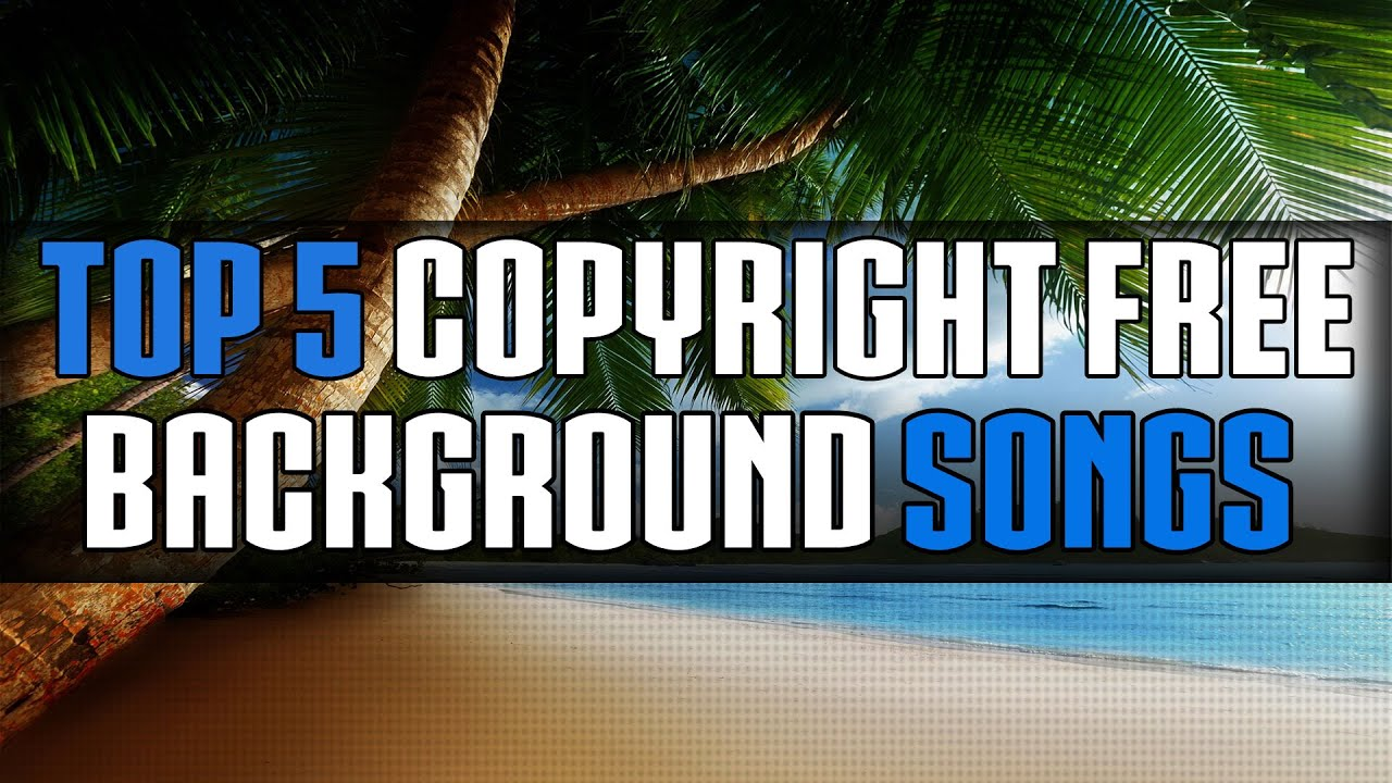 top 5 copyright free background songs for intro 39 s montages background music etc youtube. Black Bedroom Furniture Sets. Home Design Ideas