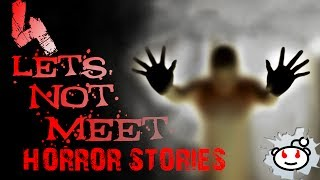 THE TOP TRUE SCARIEST REDDIT STORIES FROM LET'S NOT MEET | SCARY REDDIT STORIES