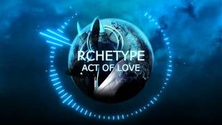 Rchetype - Act Of Love (Heart of Courage Remix) (DigitalDenial Special Guest)