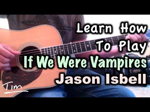 Jason Isbell If We Were Vampires Chords and Tutorial