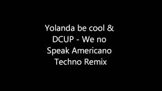 Yolanda be cool & DCUP - We no speak americano Techno remix