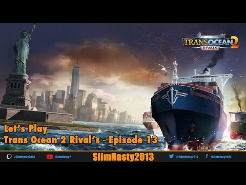 Let's Play Trans Ocean 2 Rivals Episode 13