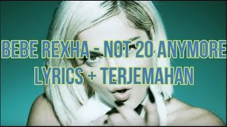 Bebe Rexha - Not 20 Anymore (Lyrics - Terjemahan Bahasa Indonesia)