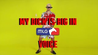 MY DICK IS BIG IN MLG VOICE