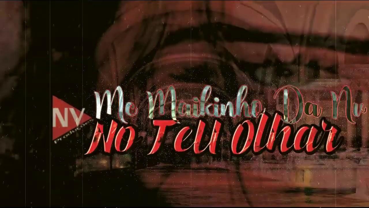 Mc Maikinho Da Nv - ( No Teu Olhar ) - NV Produções Oficial - Romântico - Lançamento 2019