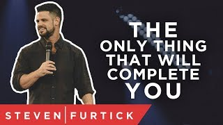 The Only Thing That Will Complete You | Pastor Steven Furtick
