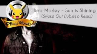 Bob Marley - Sun is Shining (Smoke Out Dubstep Remix)