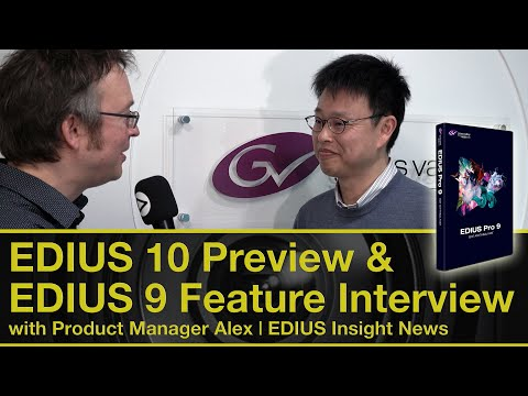EDIUS 10 Preview & EDIUS 9 Feature Interview with Product Manager Alex | EDIUS Insight News