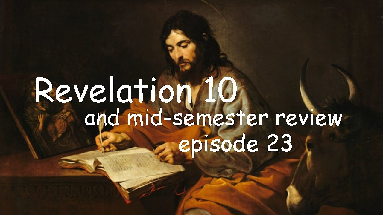 Revelation 10 and a mid-semester review. Episode 23