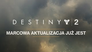 Destiny 2 – marcowa aktualizacja [POL]