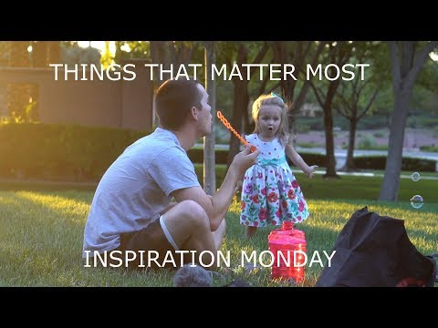 Things that matter MOST!  Inspiration Minute Monday 7-3-17