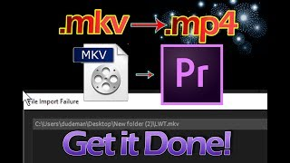How To Convert .MKV to an .MP4 - - and PREMIERE Usage