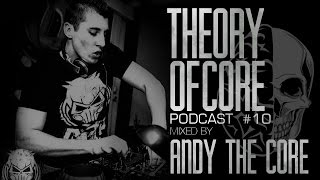 Theory Of Core - Podcast #10 Mixed By Andy The Core