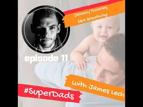 ep 11 - SuperDads - Jeremy Thomley - Breathing through your skin