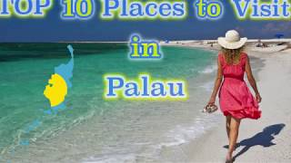 TOP 10 Places to Visit in Palau