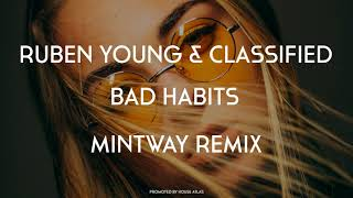 Ruben Young &amp Classified - Bad Habits (Mintway Remix)