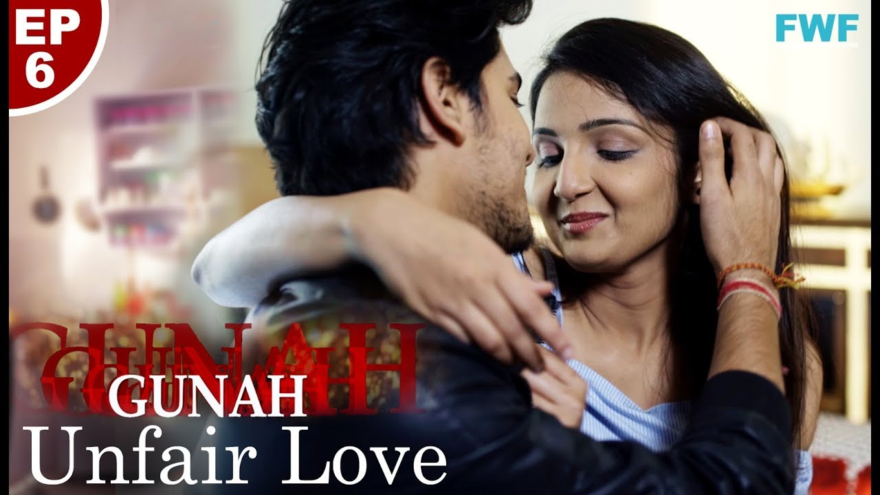 Download Gunah - UNFAIR LOVE - Episode 06 | गुनाह - अनफेयर लव | FWFOriginals