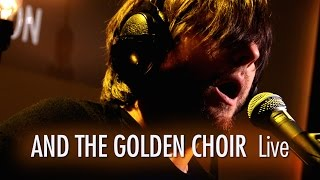 And The Golden Choir LIVE Session