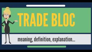 What is TRADE BLOC? What does TRADE BLOC mean? TRADE BLOC meaning, definition & explanation