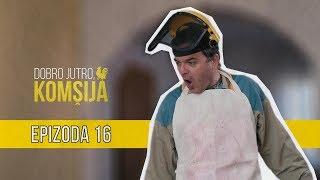 DOBRO JUTRO KOMŠIJA (NOVA SERIJA) - EPIZODA 16