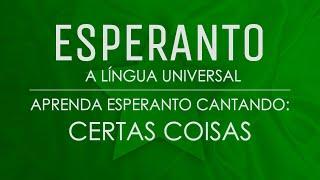 """Aprenda Esperanto Cantando: """"Certas Coisas"""""""