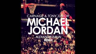 Carnage & Tony Junior-Michael Jordan(Alexandru Mihai)[REMIX]