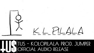 Tus - Kolopilala Prod. Jumper - Official Audio Release