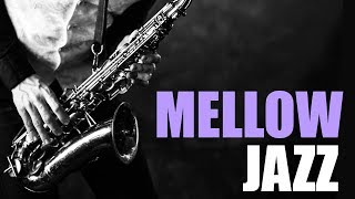 Mellow Jazz | Smooth Jazz Saxophone Music for Relaxing, Study, Dinner | Jazz Instrumental