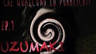 CHE QUALCUNO LO PUBBLICHI! #1: Uzumaki