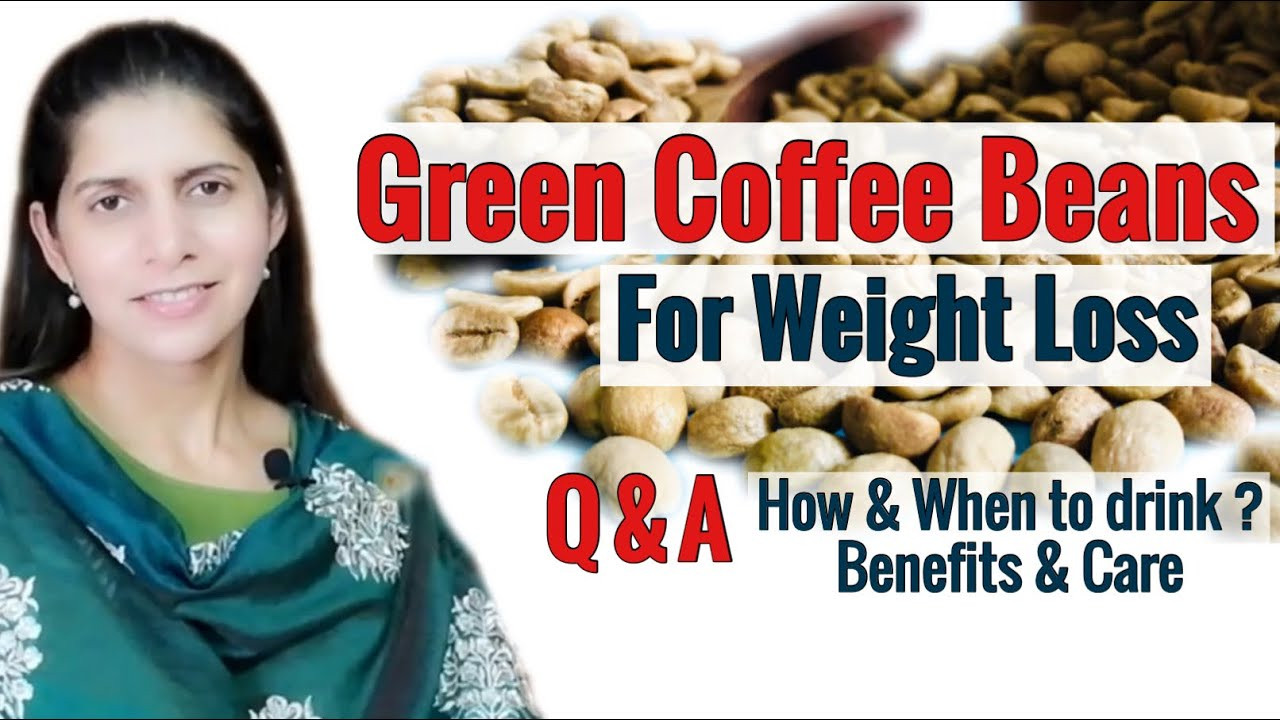 Green Coffee Beans For Weight Loss Q A How When To Consume