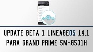 [BETA] Update Beta 1 LineageOS 14.1 para SM-G531H Grand Prime