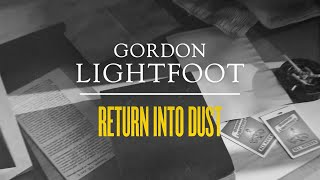 Gordon Lightfoot - Return Into Dust - Official Lyric Video