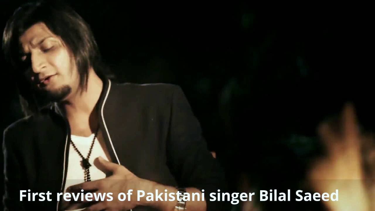 First reviews of Pakistani singer Bilal Saeed
