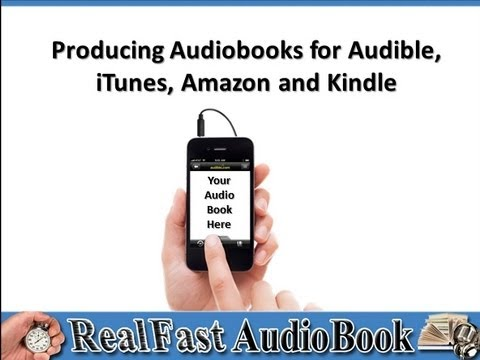 Producing Audiobooks for Audible, iTunes, Amazon and Kindle