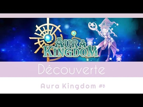 Découverte : Aura Kingdom #3