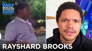 Why Did Rayshard Brooks Have to Lose His Life?   The Daily Social Distancing Show