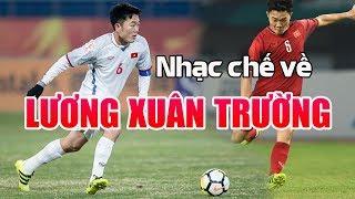 Nhạc chế về cầu thủ Lương Xuân Trường (Trường Híp) - Vũ Hải