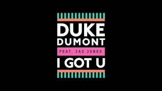Duke Dumont - I Got U (feat. Jax Jones) (High Contrast Remix)