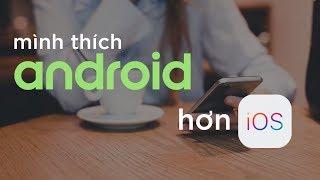 Tại sao mình thích Android hơn iOS