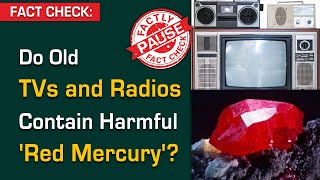 FACT CHECK Do Old TVs and Radios Contain Harmful Red Mercury?  Factly