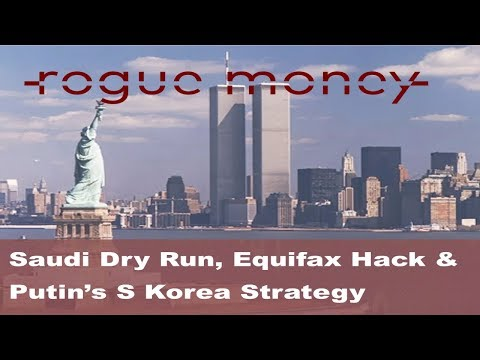 Rogue Mornings - Saudi Dry Run, Equifax Hack & Putin's S Korea Strategy (09/11/2017)