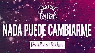 Nada puede cambiarme - Paulina Rubio - karaoke sin coros