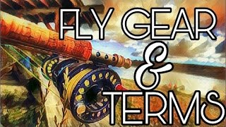 Beginner Fly Fishing Terms and Gear - WHAT IS IT? WHAT DO YOU NEED?
