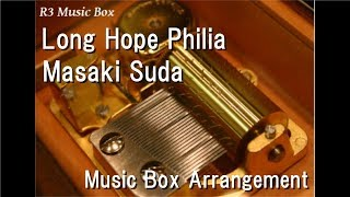 "Long Hope Philia/Masaki Suda [Music Box] (Anime ""My Hero Academia: Two Heroes"" Theme Song)"