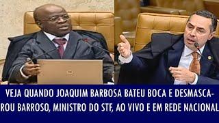 Veja quando Joaquim Barbosa desmascarou Barroso, ministro do STF, ao vivo e em rede nacional